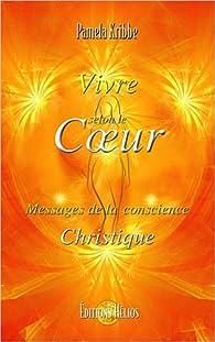 Vivre selon le Coeur - Messages de la conscience Christique par Pamela Kribbe