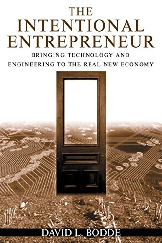 The Intentional Entrepreneur: Bringing Technology and Engineering to the Real New Economy