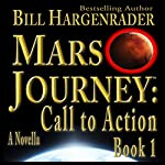 Mars Journey: Call to Action, Book 1 | Bill Hargenrader
