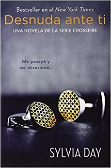 Desnuda ante ti (Crossfire Novels) (Spanish Edition) by Sylvia Day (2012-10-17)