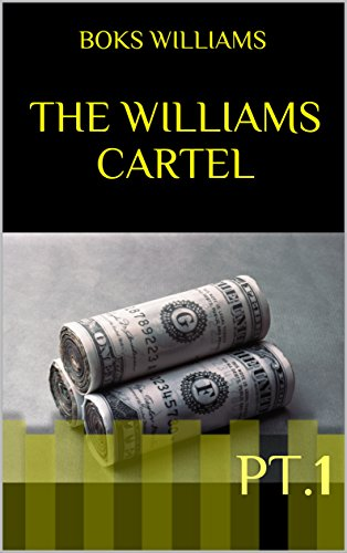 THE WILLIAMS CARTEL: PT.1 (The Williams Cartel Part)