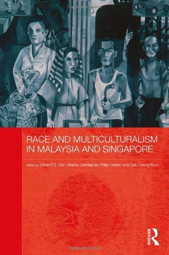 Download Race and Multiculturalism in Malaysia and Singapore (Routledge Malaysian Studies Series) 1st Edition by Goh, Daniel P.S. published by Routledge PDF