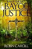 Bayou Justice (Bayou Series) (Volume 1)