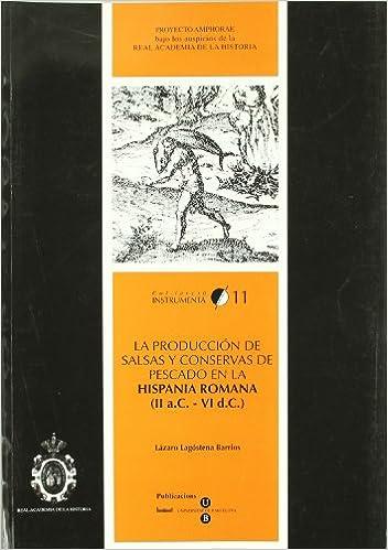 La producción de salsas y conservas de pescado en la Hispania Romana II a.C.- VI d.C. INSTRUMENTA: Amazon.es: Lázaro Lagóstena Barrios: Libros