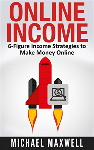 Online Income: 6-Figure Income Strategies To Make Money Online