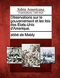 Observations Sur le Gouvernement et les Loix des Etats-Unis D'Amerique, Abbe De Mably, 1275705006