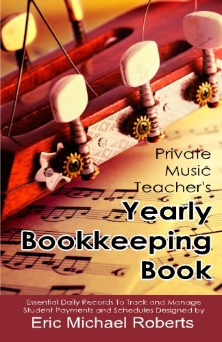 Music Teachers Record Book - Private Music Teacher's Yearly Bookkeeping Book: Essential Daily Records To Track And Manage Student Payments and Schedules