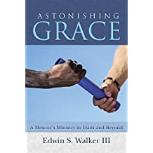 Astonishing Grace: A Mentor's Ministry in Haiti and Beyond