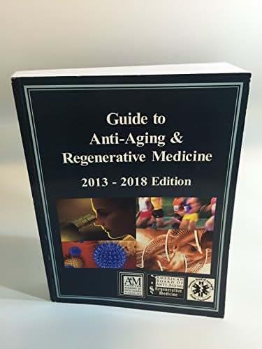 Guide to Anti-Aging & Regenerative Medicine 2013 - 2018 Edition