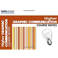 CfE Higher Graphic Communication Course Notes (Course Notes for SQA Exams)