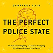 The Perfect Police State: An Undercover Odyssey into China's Terrifying Surveillance Dystopia of the Fu