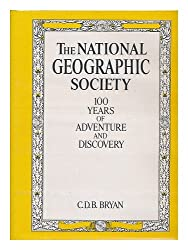 The National Geographic Society 100 Years of Adventure and Discovery: Updated Edition Expanded to Include 110 Years with More Than 400 Illustrations