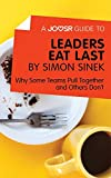 img - for A Joosr Guide to... Leaders Eat Last by Simon Sinek: Why Some Teams Pull Together and Others Don't book / textbook / text book