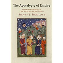 The Apocalypse of Empire: Imperial Eschatology in Late Antiquity and Early Islam