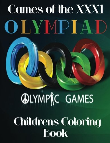 Games of the Olympiad XXX1 Childrens Coloring Book: This A4 79 page Coloring Book is full of fantastic images from all the events at the Rio 2016 Olympic - Events Summer All Olympic