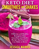 Keto Diet Smoothies and Shakes Cookbook: Delicious and Healthy Ketogenic Diet Smoothies and Shakes Recipes that Everyone Can Make at Home (Keto Smoothies and Shakes)