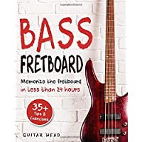 Bass Fretboard: Memorize The Fretboard In Less Than