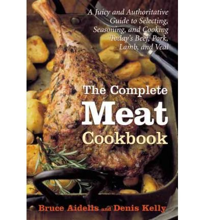 [ The Complete Meat Cookbook: A Juicy and Authoritative Guide to Selecting, Seasoning, and Cooking Today's Beef, Pork, Lamb, and Veal ] By Aidells, Bruce ( Author ) [ 2001 ) [ Hardcover ]