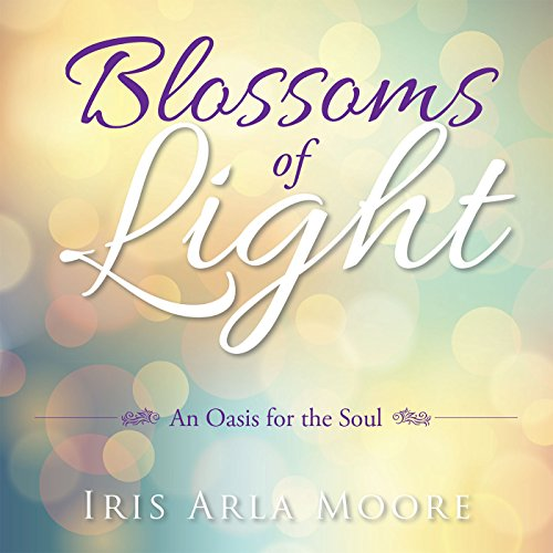 Blossom Iris - Blossoms of Light: An Oasis for the Soul