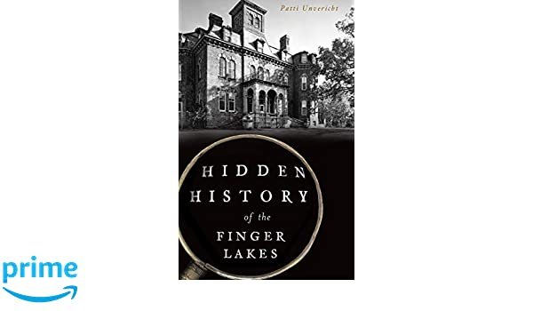 Hidden History Of The Finger Lakes Patti Unvericht 9781540235237