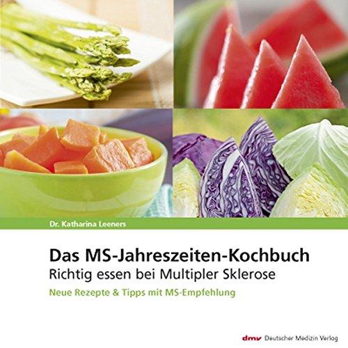 Das MS-Jahreszeiten-Kochbuch: Richtig essen bei Multipler Sklerose Neue Rezepte & Tipps mit MS-Empfehlung