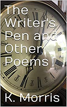 The Writer's Pen and Other Poems by [Morris, K.]