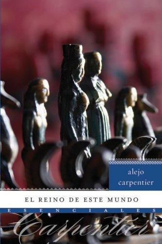 El reino de este mundo: Novela (Esenciales) (Spanish Edition)