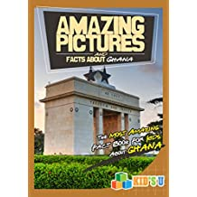 Amazing Pictures and Facts About Ghana: The Most Amazing Fact Book for Kids About Ghana