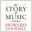 The Story of Music Audiobook by Howard Goodall Narrated by Howard Goodall