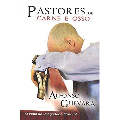 Pastores de Carne e Osso. O Perfil da Integridade Pastoral