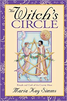The Witch's Circle: Rituals and Craft of the Cosmic Muse by Maria Kay Simms (1996-01-01)