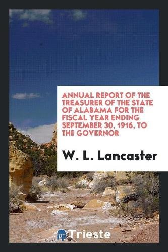 Annual Report of the Treasurer of the State of Alabama for the Fiscal Year Ending September 30, 1916, to the Governor pdf epub