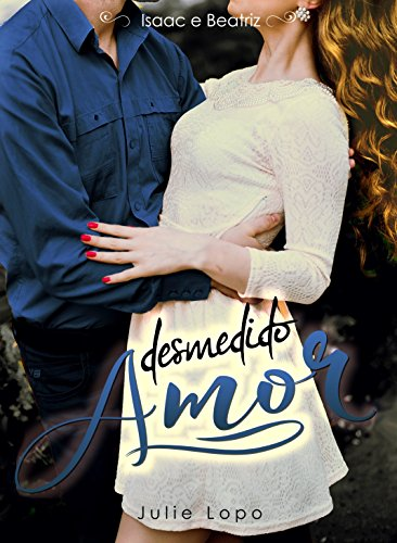 Desmedido Amor: Isaac e Beatriz (São Rafael Livro 1)