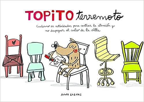Topito Terremoto. Cuaderno De Actividades Para Centrar La Atención Y No Despegar El Culo De La Silla por Anna Llenas epub