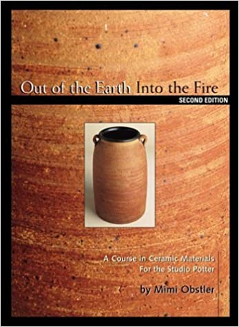 Out of the Earth into the Fire: A Course in Ceramic Materials for the  Studio Potter by Mimi Obstler (2001-01-02): Amazon.com: Books