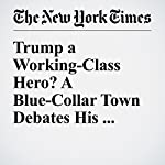 Trump a Working-Class Hero? A Blue-Collar Town Debates His Credentials | Richard Fausset