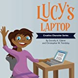 Lucy's Laptop (The Creative Character Series) (Volume 1)