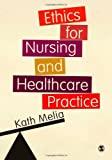 Ethics for Nursing and Healthcare Practice, Melia, Kath M., 0857029290