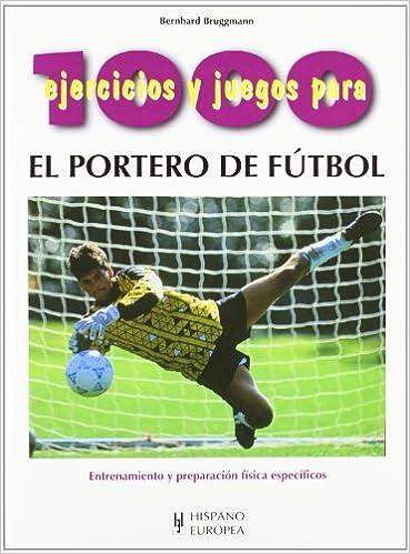 1000 Ejercicios Y Juegos Para El Portero De Fútbol Spanish Edition Bruggmann Bernhard 9788425512629 Books