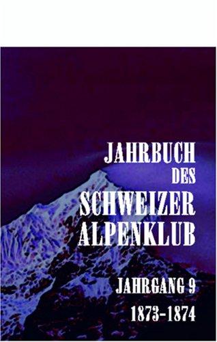 Jahrbuch des Schweizer Alpenklub: Jahrgang 9. 1873 - 1874 (German Edition) by Adamant Media Corporation
