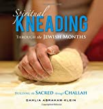 img - for Spiritual Kneading through the Jewish Months: Building the Sacred through Challah book / textbook / text book
