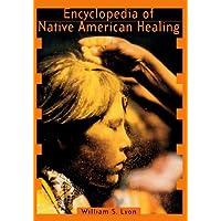 Encyclopedia of Native American Healing (Healing Arts)