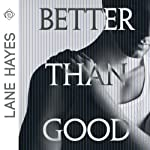 Better Than Good | Lane Hayes