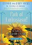 Path of Enthusiasm!: The Law of Attraction In Action, Episode VI