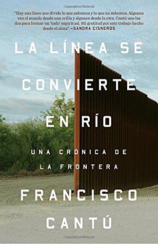 La linea se convierte en rio: Una cronica de la frontera (Spanish Edition) [Francisco Cantu] (Tapa Blanda)