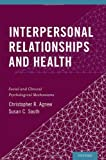 Interpersonal Relationships and Health, Christopher R. Agnew and Susan C. South, 0199936633