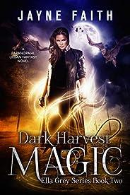 Dark Harvest Magic: A Paranormal Urban Fantasy Novel (Ella Grey Series Book 2)
