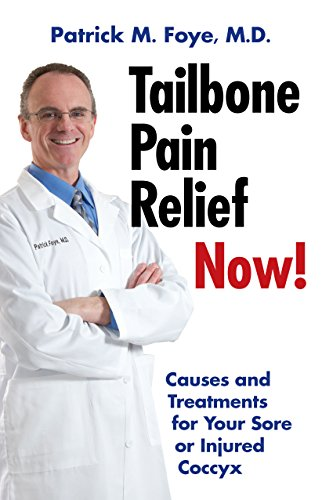 Tailbone Pain Relief Now! Causes and Treatments for Your Sore or Injured Coccyx by [Foye M.D., Patrick]