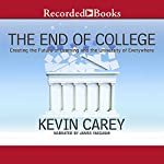 The End of College: Creating the Future of Learning and the University of Everywhere | Kevin Carey