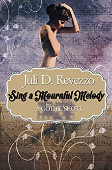 SING A MOURNFUL MELODY (A Gothic short story) by [Revezzo, Juli D.]